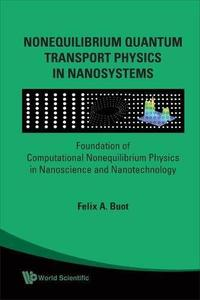 Nonequilibrium Quantum Transport Physics In Nanosystems: Foundation Of Computational Nonequilibrium Physics In Nanoscience And