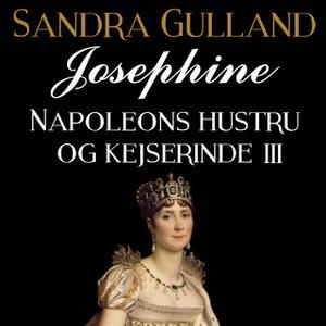 «Josephine: Napoleons hustru og kejserinde III» by Sandra Gulland