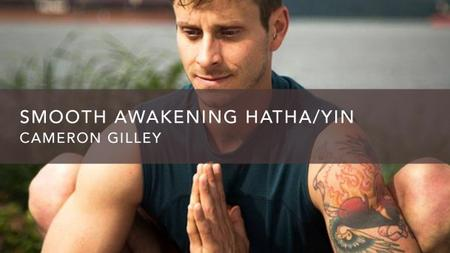Smooth Awakening Hatha/Yin