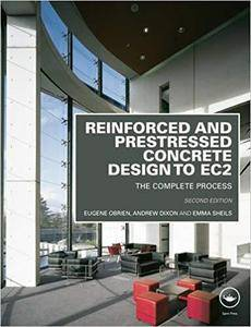 Reinforced and Prestressed Concrete Design to EC2: The Complete Process (2nd Edition)