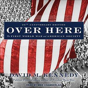Over Here: The First World War and American Society [Audiobook]