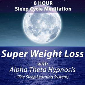 8 Hour Sleep Cycle Meditation: Super Weight Loss with Alpha Theta Hypnosis [Audiobook]
