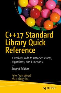 C++17 Standard Library Quick Reference A Pocket Guide to Data Structures, Algorithms, and Functions, Second Edition