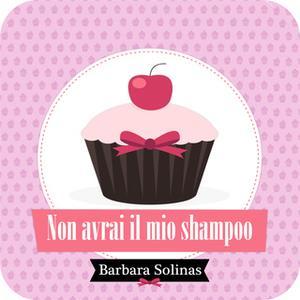 «Non avrai il mio shampoo» by Barbara Solinas