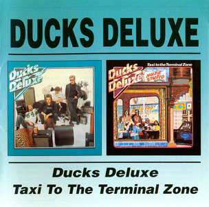 Ducks Deluxe - 'Ducks Deluxe' (1974) + 'Taxi To The Terminal Zone' (1975) 2CD Reissue 2001 [Re-Up]
