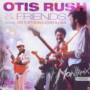 Otis Rush & Friends - Live at Montreux 1986 (2006) [Reissue 2009]