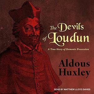 The Devils of Loudun: A True Story of Demonic Possession [Audiobook]
