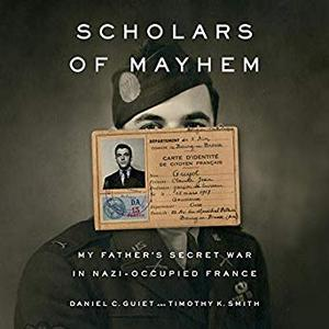 Scholars of Mayhem: My Father's Secret War in Nazi-Occupied France [Audiobook]