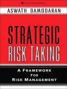 Strategic Risk Taking: A Framework for Risk Management