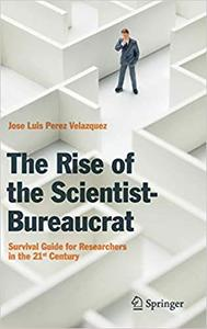 The Rise of the Scientist-Bureaucrat: Survival Guide for Researchers in the 21st Century