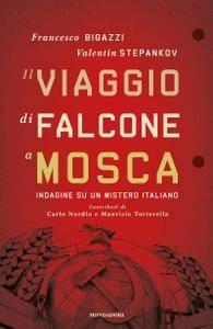 Valentin Stepankov, Francesco Bigazzi - Il viaggio di Falcone a Mosca