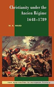 Christianity under the Ancien Régime, 1648-1789 (New Approaches to European History)