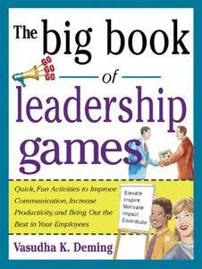 The Big Book of Leadership Games: Quick, Fun Activities to Improve Communication, Increase Productivity, and Bring Out t