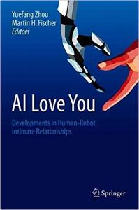 AI Love You: Developments in Human-Robot Intimate Relationships