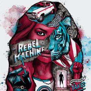 Rebel Machine - Whatever It Takes (2019)