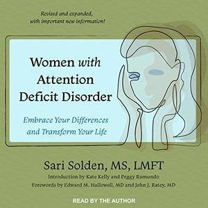 Women with Attention Deficit Disorder: Embrace Your Differences and Transform Your Life [Audiobook]
