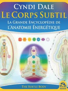 """Cyndi Dale, """"Le Corps Subtil : La Grande Encyclopédie de l'anatomie énergétique"""""""
