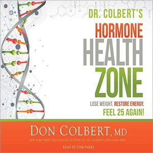 Dr. Colbert's Hormone Health Zone: Lose Weight, Restore Energy, Feel 25 Again! [Audiobook]