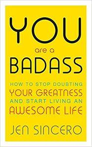 You Are a Badass: How to Stop Doubting Your Greatness and Start Living an Awesome Life [Repost]