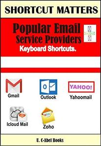 Popular Email Service Providers Keyboard Shortcuts (Shortcut Matters) (Volume 32)