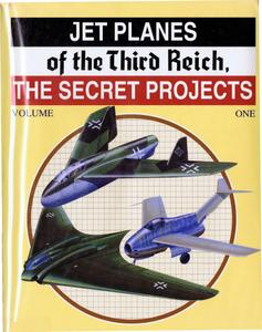 Jet Planes of the Third Reich: The Secret Projects Vol. 1
