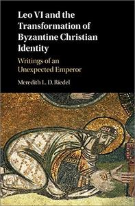Leo VI and the Transformation of Byzantine Christian Identity: Writings of an Unexpected Emperor