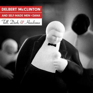 Delbert McClinton & Self-Made Men + Dana - Tall, Dark, and Handsome (2019)