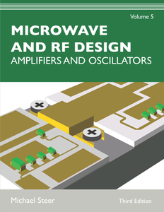 Microwave and RF Design, Volume 5 : Amplifiers and Oscillators, Third Edition