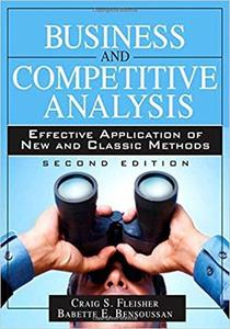 Business and Competitive Analysis: Effective Application of New and Classic Methods (2nd Edition)