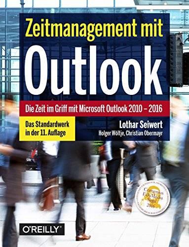 Zeitmanagement mit Outlook: Die Zeit im Griff mit Microsoft Outlook 2010–2016 Strategien, Tipps und Techniken