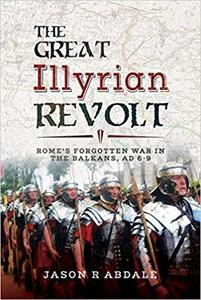 The Great Illyrian Revolt: Rome's Forgotten War in the Balkans, AD 6–9