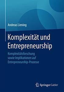 Komplexität und Entrepreneurship: Komplexitätsforschung sowie Implikationen auf Entrepreneurship-Prozesse [Repost]