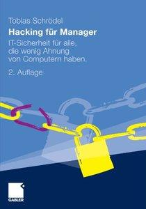 Hacking für Manager: IT-Sicherheit für Alle, Die Wenig Ahnung von Computern Haben, 2. Auflage