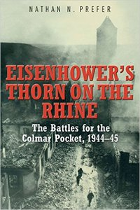 Eisenhower's Thorn on the Rhine: The Battles for the Colmar Pocket, 1944-45
