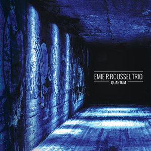 Emie R Roussel Trio - Quantum (2015) [Official Digital Download]