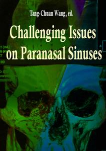 """""""Challenging Issues on Paranasal Sinuses"""" ed by Tang-Chuan Wang"""