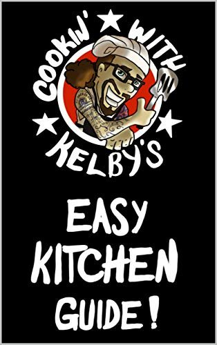 "Cookin' With Kelby's Easy Kitchen Guide!: ""It's Not Gourmet, It's Kelby Ray!"""
