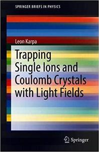 Trapping Single Ions and Coulomb Crystals with Light Fields