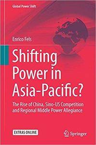 Shifting Power in Asia-Pacific?: The Rise of China, Sino-US Competition and Regional Middle Power Allegiance