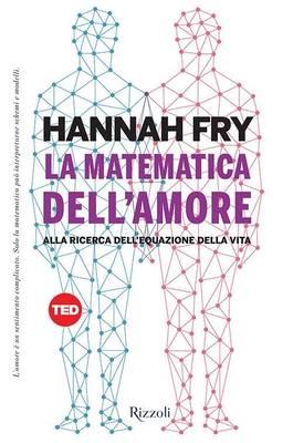 Hannah Fry - La matematica dell'amore. Alla ricerca dell'equazione della vita (2015)