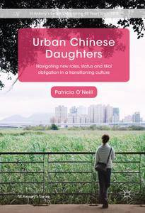 Urban Chinese Daughters: Navigating New Roles, Status and Filial Obligation in a Transitioning Culture