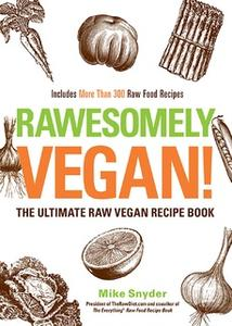 «Rawesomely Vegan!: The Ultimate Raw Vegan Recipe Book» by Mike Snyder