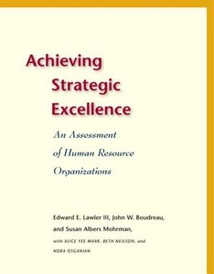 Achieving Strategic Excellence: An Assessment of Human Resource Organizations