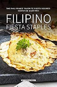 Filipino Fiesta Staples: The Philippines' Favorite Fiesta Recipes: Certified Must-Try!