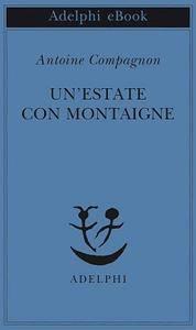 Antoine Compagnon - Un'estate con Montaigne [Repost]