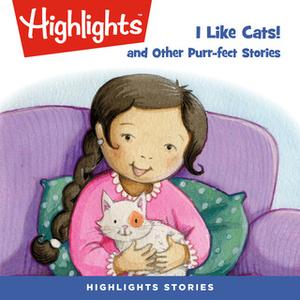 «I Like Cats! and Other Purr-fect Stories» by Highlights for Children