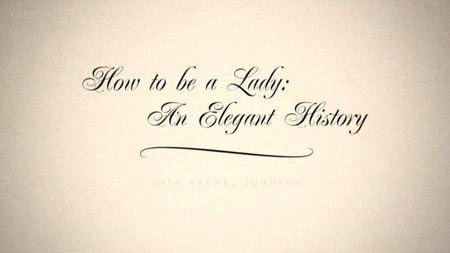 BBC Time Shift - How to be a Lady: An Elegant History (2013)