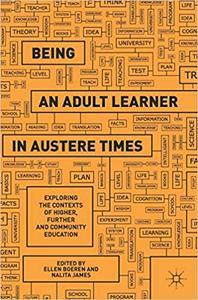Being an Adult Learner in Austere Times: Exploring the Contexts of Higher, Further and Community Education
