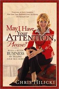 May I Have Your Attention, Please?: Build a Better Business by Telling Your True Story [Repost]
