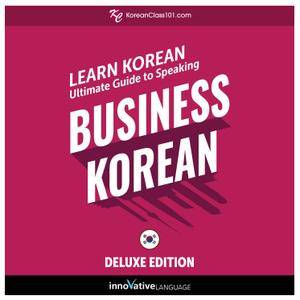 Learn Korean: Ultimate Guide to Speaking Business Korean for Beginners, Deluxe Edition [Audiobook]